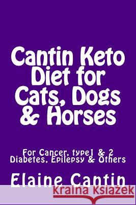Cantin Keto Diet for Cats, Dogs & Horses Elaine Cantin 9781511915748