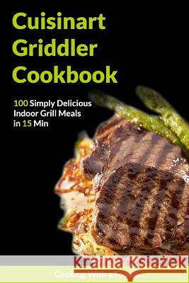 The Cuisinart Griddler Cookbook Cooking with a. Foodie 9781511916745 Createspace