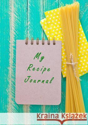 My Recipe Journal: Blank Cookbook, 7 X 10, 111 Pages My Recip Blank Boo 9781511963701