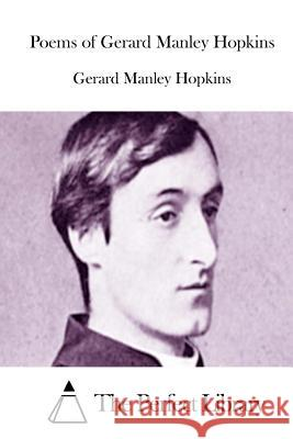 Poems of Gerard Manley Hopkins Gerard Manley Hopkins The Perfect Library 9781511983020 Createspace