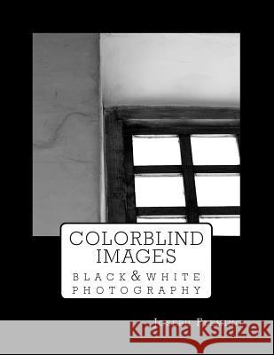 Colorblind Images: Black & White Photography Joseph Fleming 9781511983471