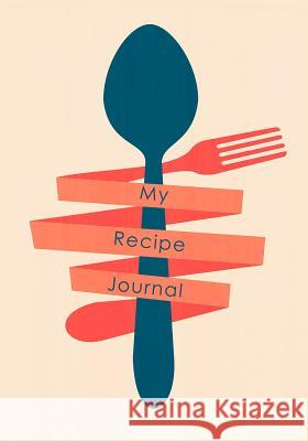 My Recipe Journal: Blank Cookbooks to Write in V30 My Recip Blank Boo 9781511997508