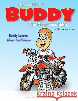 The Adventures of Buddy the Motocross Bike: Buddy Learns Confidence Kyle Burger 9781512039306