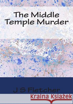 The Middle Temple Murder J. S. Fletcher 9781512041026