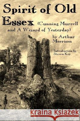 Spirit of Old Essex Arthur Morrison Steven Kay 9781512042764