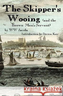 The Skipper's Wooing W. W. Jacobs Steven Kay 9781512100471