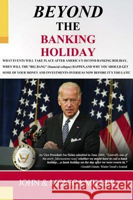 Beyond the Banking Holiday: Your Savings Now Belongs to Your Bank, Not to You Anymore! John &. Monica Miller Gerald Celente Nick Bisley 9781512121100