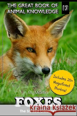 Foxes: The Sly Red Creatures M. Martin 9781512156102