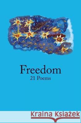 Freedom: 21 Poems Tara White 9781512215281 Createspace Independent Publishing Platform