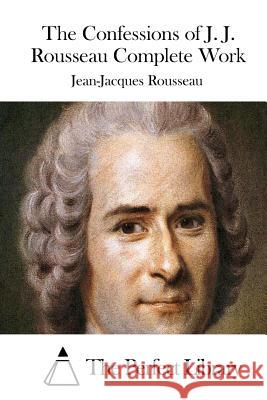 jean jacques rousseau s the confessions a review About jean-jacques rousseau jean-jacques rousseau (1712-1778) was the author of numerous political and philosophical texts as well as entries on music for diderot's encyclopédie and the novels la nouvelle héloïse and émile.