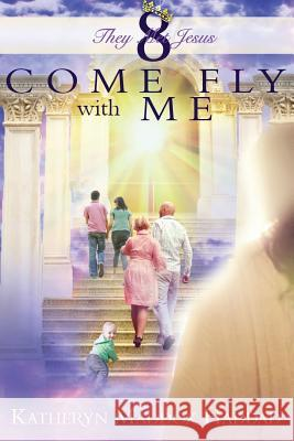 Come Fly with Me: Large Print Katheryn Maddox Haddad 9781512234275 Createspace