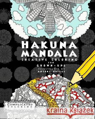 Hakuna Mandala: Creative Coloring for Grown-Ups Complicated Coloring Antony Briggs 9781512268645 Createspace