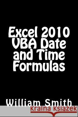 Excel 2010 VBA Date and Time Formulas MR William Smit 9781512277234