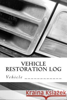 Vehicle Restoration Log: Vehicle Cover 12 S. M 9781512304855