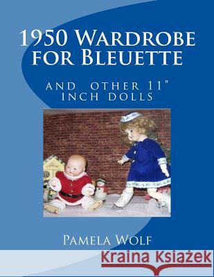 1950 Wardrobe for Bleuette: And Other 11 Dolls Pamela Wolf 9781512325577