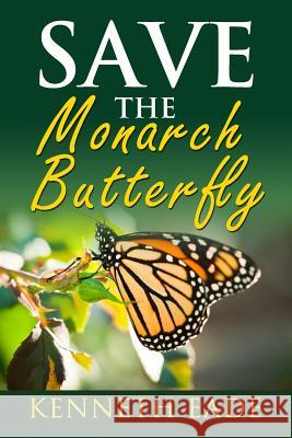 Save the Monarch Butterfly Kenneth Eade 9781512334906