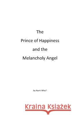 The Prince of Happiness and the Melancholy Angel Numi Who? 9781512355017