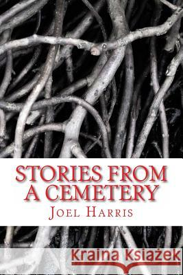 Stories from a Cemetery Joel Harris 9781512367171