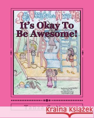 It's Okay to Be Awesome! MS Tanza Patrice Sutton 9781512374551