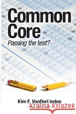 Common Core: Passing the Test? Dr Kim Vanderlinden MR Terry Ward 9781512377125