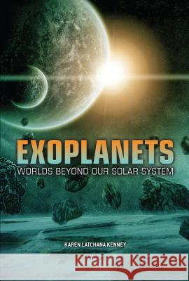 Exoplanets: Worlds Beyond Our Solar System Karen Kenney 9781512400861