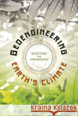 Geoengineering Earth's Climate: Resetting the Thermostat Jennifer Swanson 9781512415698
