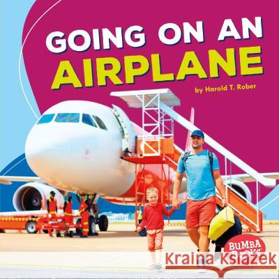 Going on an Airplane Harold T. Rober Harold Rober 9781512425543