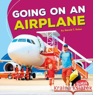 Going on an Airplane Harold T. Rober Harold Rober 9781512429275