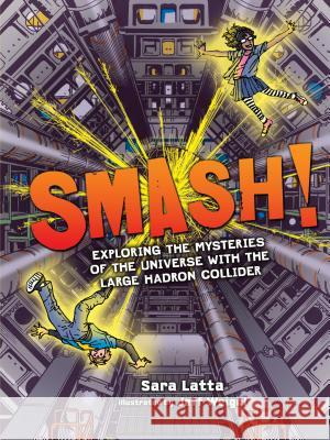 Smash!: Exploring the Mysteries of the Universe with the Large Hadron Collider Sara L. Latta Jeff Weigel Sara Latta 9781512430707