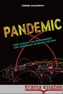 Pandemic: How Climate, the Environment, and Superbugs Increase the Risk Connie Goldsmith 9781512452150