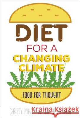 Diet for a Changing Climate: Food for Thought Christy Mihaly Sue Heavenrich 9781512481211