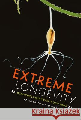 Extreme Longevity: Discovering Earth's Oldest Organisms Karen Kenney 9781512483727