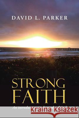 Strong Faith: An Introduction to the Study of God David Parker 9781512720068