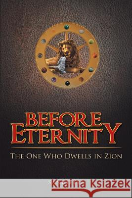 Before Eternity: The One Who Dwells in Zion Sandielyn 9781512751208