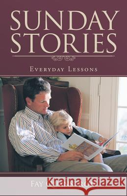 Sunday Stories: Everyday Lessons Fay Quanstrom 9781512769135