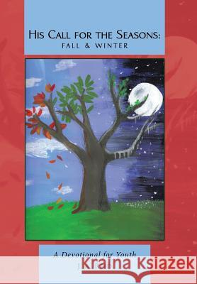 His Call for the Seasons: Fall & Winter: A Devotional for Youth J. A. Reid 9781512783711