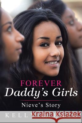 Forever Daddy's Girls: Nieve's Story Kelly O. Hall 9781512793192