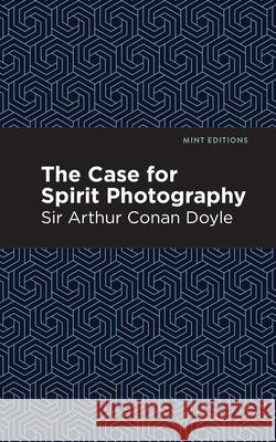 The Case for Spirit Photography Sir Arthu Mint Editions 9781513264783