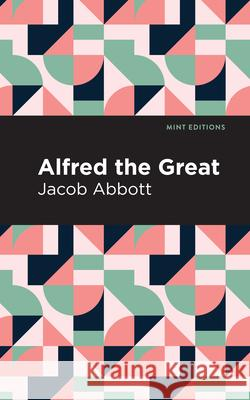 Alfred the Great Jacob Abbott Mint Editions 9781513267807