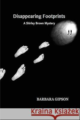 Disappearing Footprints: A Shirley Brown Mystery Barbara Gipson 9781513604633