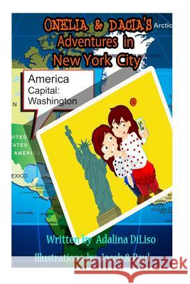 Onelia and Dacia's Adventure in New York City Adalina Diliso 9781514123164