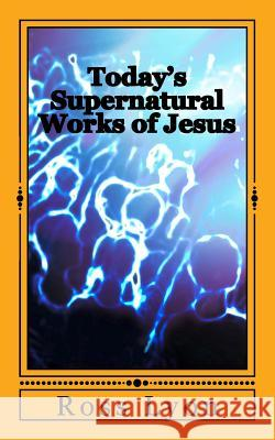 Today's Supernatural Works of Jesus:
