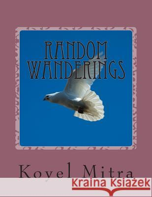 Random Wanderings: A Collection of Short Stories Koyel Mitra 9781514157145