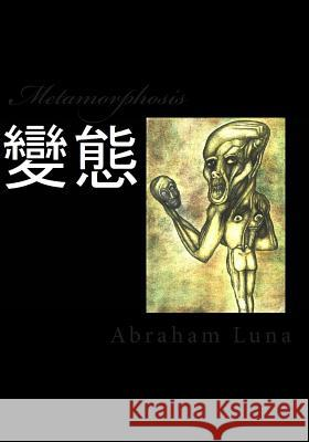 Metamorphosis Abraham Luna 9781514173435 Createspace