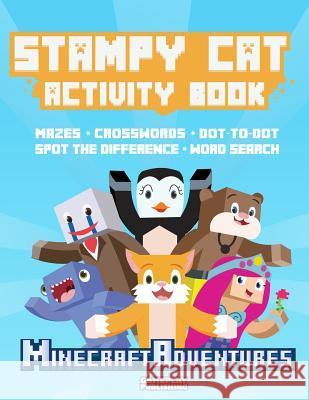 Stampy Cat Activity Book: Minecraft Adventures Gameplay Publishing Minecraft Library 9781514177723