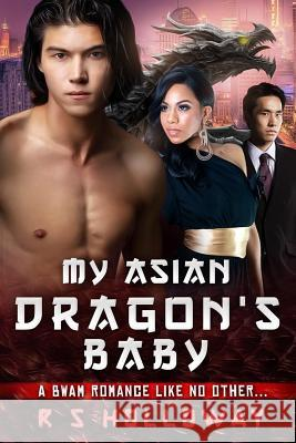 My Asian Dragon's Baby R. S. Holloway 9781514188156