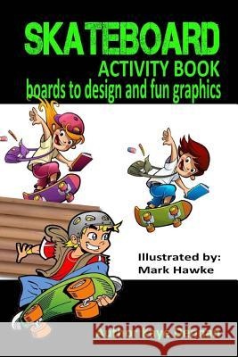 Skateboard Activity Book: Boards to Design and Humorous Graphics Kaye Dennan Mark Hawke 9781514202821