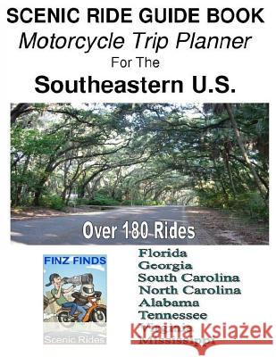 Scenic Ride Guide Book Motorcycle Trip Planner for the Southeastern U.S. Steve Finz Finzelber 9781514206249