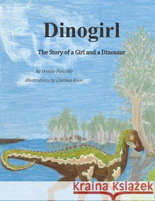 Dinogirl: The Story of a Girl and a Dinosaur Denise Porcello 9781514236055