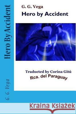 Hero by Accident: Paraguayan Short Stories G. G. Vega Corina Gitu 9781514307106 Createspace